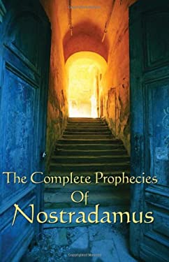 The Complete Prophecies of Nostradamus 9781604590623