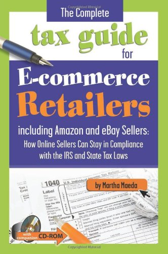 The Complete Tax Guide for E-Commerce Retailers Including Amazon and Ebay Sellers: How Online Sellers Can Stay in Compliance with the IRS and State Ta 9781601381248