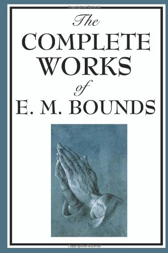 The Complete Works of E. M. Bounds 9781604593822