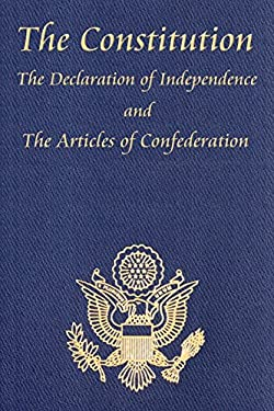 The Constitution of the United States of America, with the Bill of Rights and All of the Amendments; The Declaration of Independence; And the Articles 9781604592689