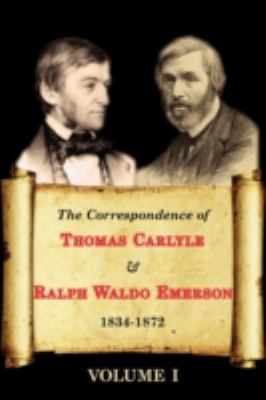 The Correspondence of Thomas Carlyle & Ralph Waldo Emerson 1834-1872 (Volume I) 9781604503371