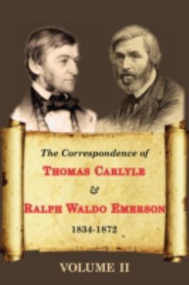 The Correspondence of Thomas Carlyle & Ralph Waldo Emerson (Volume II) 9781604503388