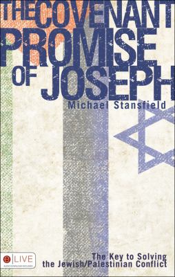 The Covenant Promise of Joseph: The Key to Solving the Jewish/Palestinian Conflict 9781607992776