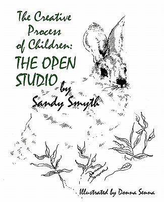 The Creative Process of Children: The Open Studio 9781609573119