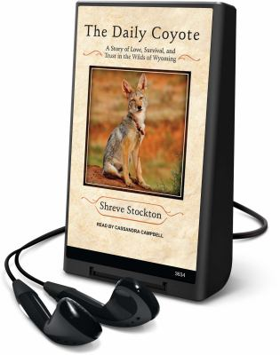 The Daily Coyote: A Story of Love, Survival, and Trust in the Wilds of Wyoming [With Earbuds] 9781608125364