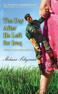 The Day After He Left for Iraq: A Story of Love, Family & Reunion 9781602392946