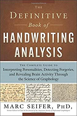 The Definitive Book of Handwriting Analysis: The Complete Guide to Interpreting Personalities, Detecting Forgeries, and Revealing Brain Activity Throu 9781601630254