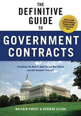 The Definitive Guide to Government Contracts: Everything You Need to Apply for and Win Federal and GSA Schedule Contracts 9781601631114