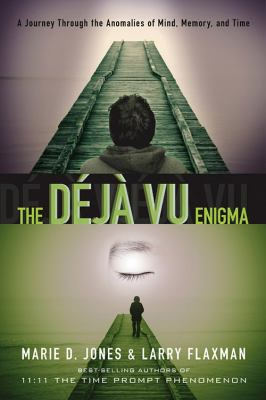 The Deja Vu Enigma: A Journey Through the Anomalies of Mind, Memory and Time 9781601631046