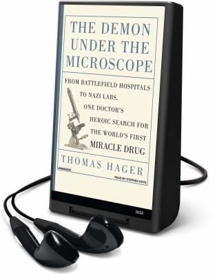 The Demon Under the Microscope: From Battlefield Hospitals to Nazi Labs, One Doctor's Heroic Search for the World's First Miracle Drug [With Headphone