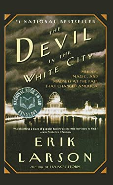 The Devil in the White City: Murder, Magic, and Madness at the Fair That Changed America 9781606862186