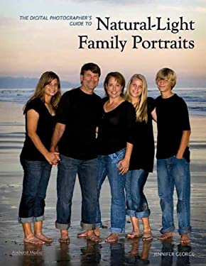 The Digital Photographer's Guide to Natural-Light Family Portraits 9781608952861