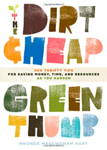 The Dirt-Cheap Green Thumb: 400 Thrifty Tips for Saving Money, Time, and Resources as You Garden 9781603424417