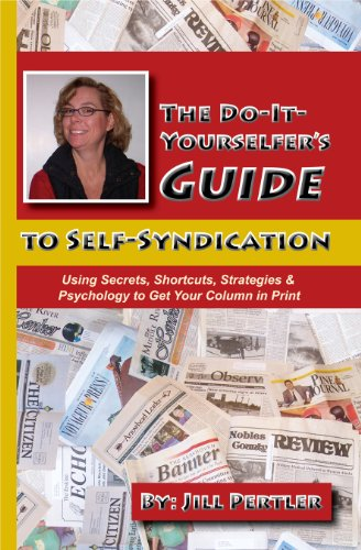 The Do-It-Yourselfer's Guide to Self-Syndication: Using Secrets, Shortcuts, Strategies & Psychology to Get Your Column in Print 9781609101817