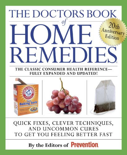 The Doctors Book of Home Remedies: Quick Fixes, Clever Techniques, and Uncommon Cures to Get You Feeling Better Fast 9781605298665