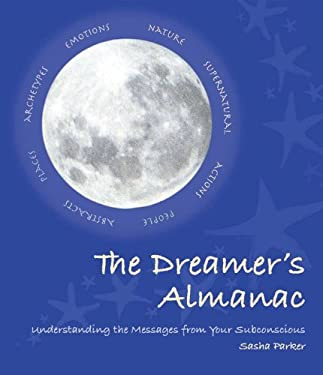 The Dreamer's Almanac: Understanding the Messages from Your Subconscious 9781607100799
