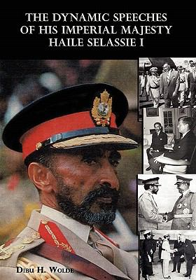 The Dynamic Speeches of His Imperial Majesty Haile Selassie I