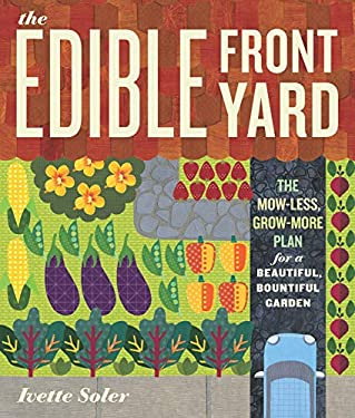 The Edible Front Yard: The Mow-Less, Grow-More Plan for a Beautiful, Bountiful Garden 9781604691993