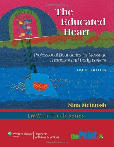 The Educated Heart: Professional Boundaries for Massage Therapists and Bodyworkers 9781605477138