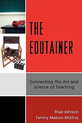 The Edutainer: Connecting the Art and Science of Teaching 9781607096139