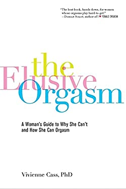 The Elusive Orgasm: A Woman's Guide to Why She Can't and How She Can Orgasm 9781600940231