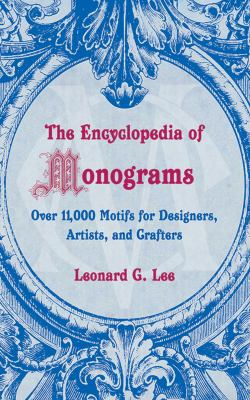 The Encyclopedia of Monograms: Over 11,000 Motifs for Designers, Artists, and Crafters 9781602396326