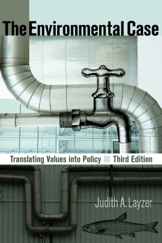 The Environmental Case: Translating Values Into Policy - 3rd Edition