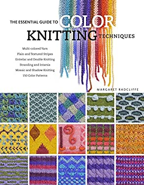The Essential Guide to Color Knitting Techniques 9781603420402