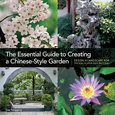 The Essential Guide to Creating a Chinese-Style Garden: Design a Landscape for the Soul in Your Own Backyard 9781606521618