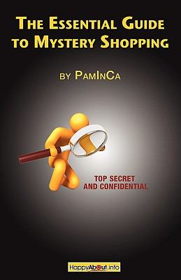 The Essential Guide to Mystery Shopping: Make Money, Shop, Have Fun, Get an Insider's Guide to Success 9781600051302