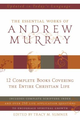 The Essential Works of Andrew Murray: 12 Complete Books Covering the Entire Christian Life 9781602602106