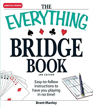 The Everything Bridge Book: Easy-To-Follow Instructions to Have You Playing in No Time! 9781605501239