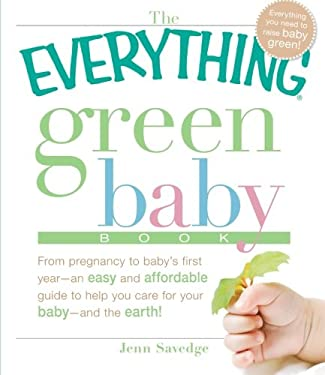 The Everything Green Baby Book: From Pregnancy to Baby's First Year - An Easy and Affordable Guide to Help You Care for Your Baby - And for the Earth! 9781605503677