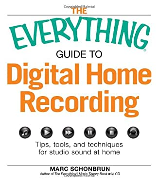 The Everything Guide to Digital Home Recording: Tips, Tools, and Techniques for Studio Sound at Home 9781605501642