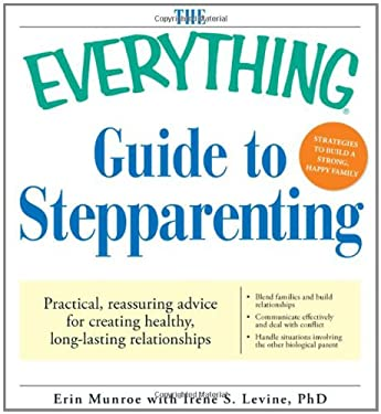 The Everything Guide to Stepparenting: Practical, Reassuring Advice for Creating Healthy, Long-Lasting Relationships 9781605500553