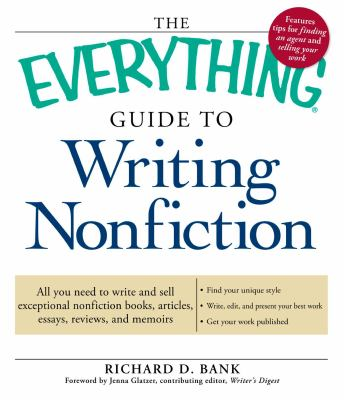 The Everything Guide to Writing Nonfiction: All You Need to Write and Sell Exceptional Nonfiction Books, Articles, Essays, Reviews, and Memoirs 9781605506302