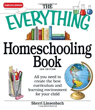 The Everything Homeschooling Book: All You Need to Create the Best Curriculum and Learning Environment for Your Child 9781605501352
