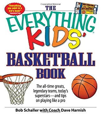 The Everything Kids' Basketball Book: The All-Time Greats, Legendary Teams, Today's Superstars - And Tips on Playing Like a Pro 9781605501659