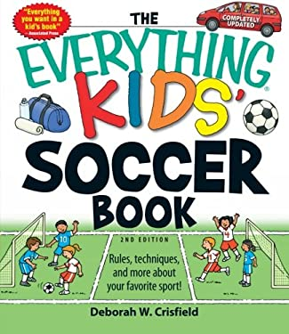 The Everything Kids' Soccer Book: Rules, Techniques, and More about Your Favorite Sport! 9781605501628