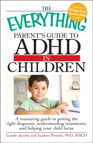 The Everything Parent's Guide to ADHD in Children: A Reassuring Guide to Getting the Right Diagnosis, Understanding Treatments, and Helping Your Child 9781605506784