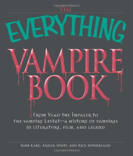 The Everything Vampire Book: From Vlad the Impaler to the Vampire Lestat - A History of Vampires in Literature, Film, and Legend