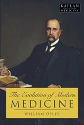 The Evolution of Modern Medicine: A Series of Lectures Delivered at Yale University in April 1913