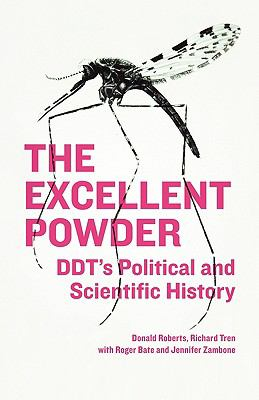 The Excellent Powder: DDT's Political and Scientific History 9781608443765