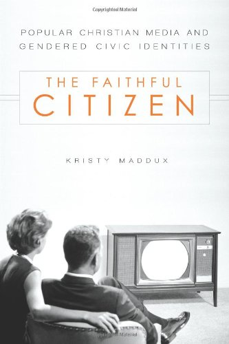 The Faithful Citizen: Popular Christian Media and Gendered Civic Identities 9781602582538