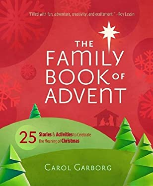 The Family Book of Advent: 25 Stories and Activities to Celebrate the Real Meaning of Christmas 9781609365417