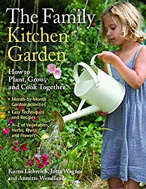The Family Kitchen Garden: How to Plant, Grow, and Cook Together 9781604690507
