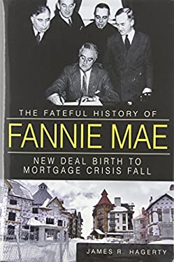 The Fateful History of Fannie Mae: New Deal Birth to Mortgage Crisis Fall 9781609497699