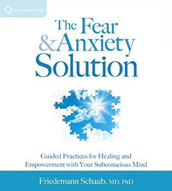 The Fear and Anxiety Solution: Guided Practices for Healing and Empowerment with Your Subconscious Mind 9781604078657