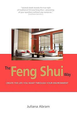 The Feng Shui Way - Creating the Life You Want Through Your Environment 9781606936900
