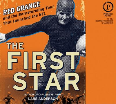 The First Star: Red Grange and the Barnstorming Tour That Launched the NFL 9781607474067